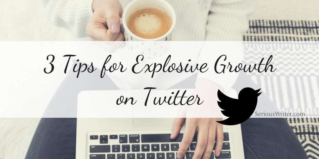 3 Tips for Explosive Growth on Twitter