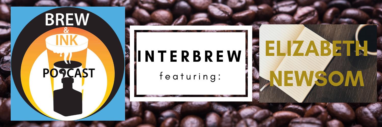 Brew & Ink Podcast – Interbrews 7 – Elizabeth Newsom