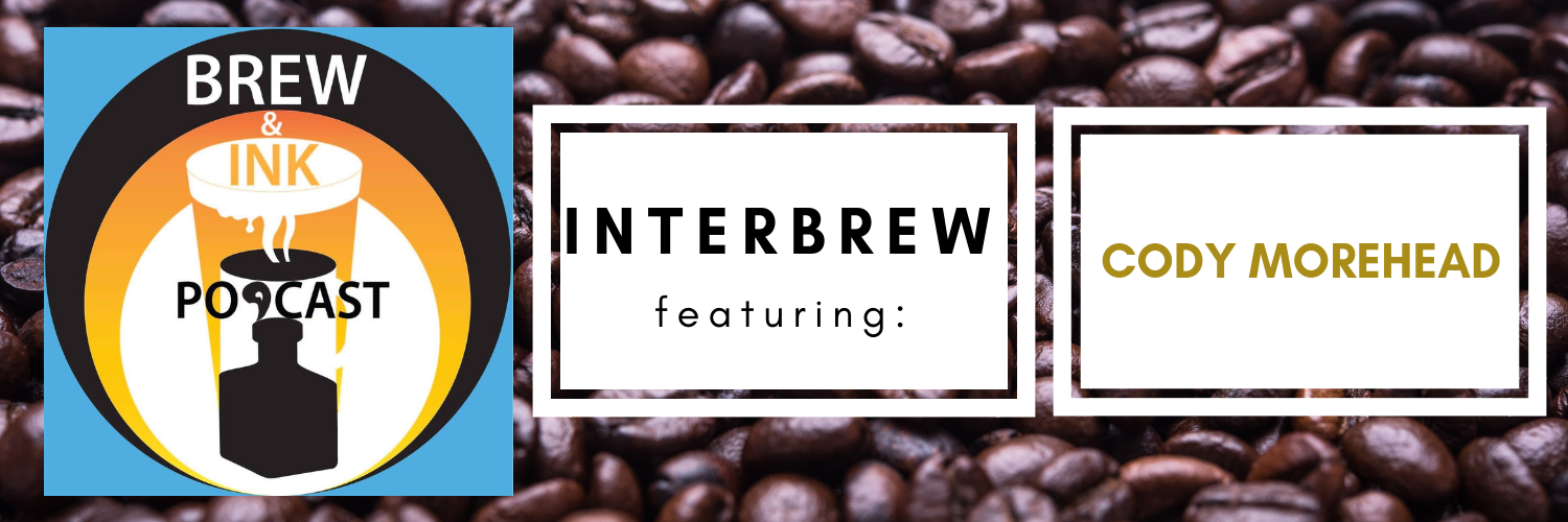 Brew & Ink Podcast – Interbrews 9 – Cody Morehead