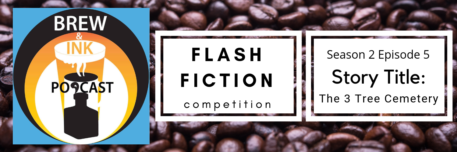 Brew & Ink Podcast – s2 ep5 – Flash Fiction Competition – Three Tree Cemetery