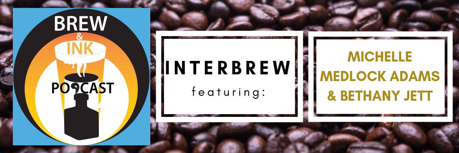Brew & Ink Podcast – Interbrews 8 – Michelle Medlock Adams and Bethany Jett