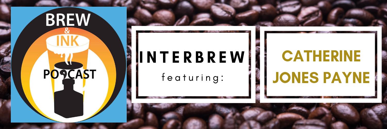 Brew & Ink Podcast – Interbrews 11 – Catherine Jones Payne