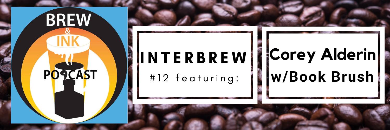 Brew & Ink Podcast – Interbrews 12 – Corey Alderin / Book Brush