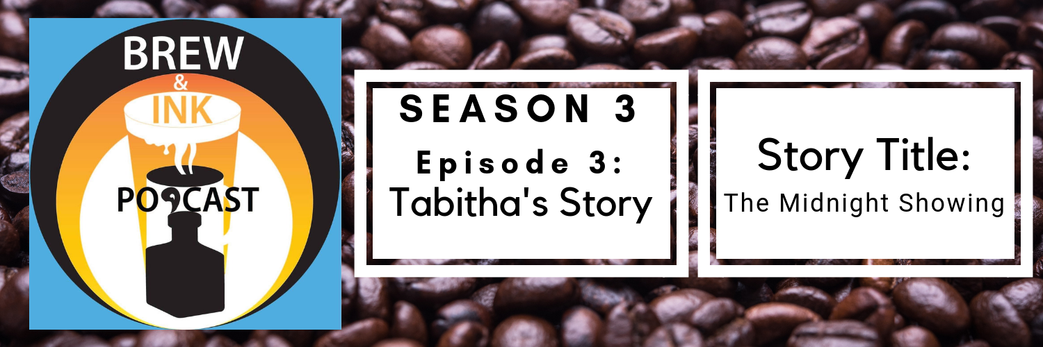 Brew & Ink Podcast – S3 Ep3 – Midnight Showing – Tabitha's Story