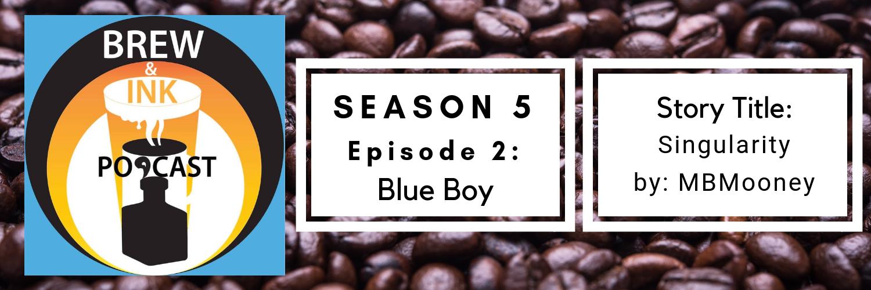 Brew & Ink Poccast – s5 ep2 – Singularity Ch 2 Blue Boy