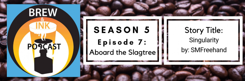 Brew & Ink Podcast – s5 ep7 – Singularity Ch. 7 – Aboard the Slagtree