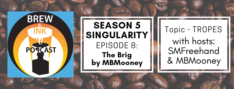 Brew & Ink Podcast – s5 ep8 – Singularity Ch. 8 The Brig