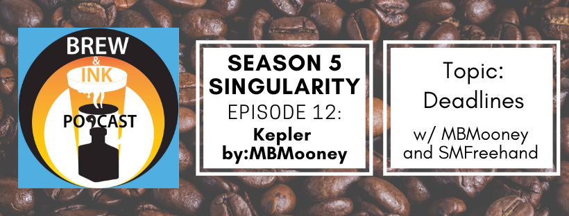 Brew & Ink Podcast – s 5 ep 12 – Singularity Ch. 12 Kepler