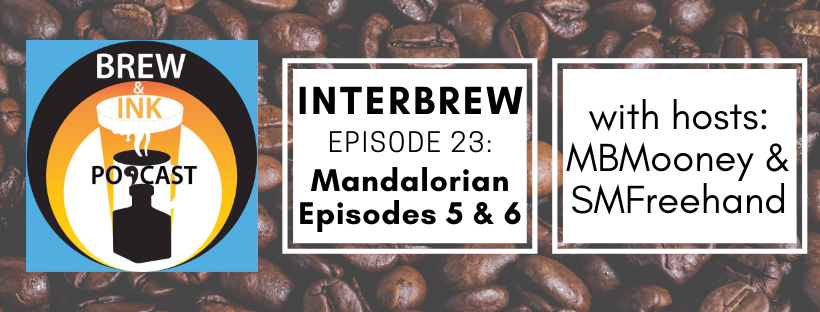 Interbrews 23 – Mandalorian ep 5&6 SPOILER FILLED Review