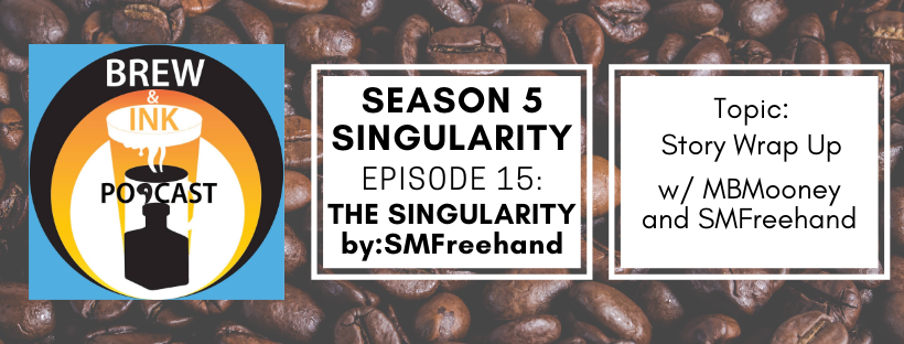 Brew & Ink Podcast – s5 ep15 –  The Singularity FINALE