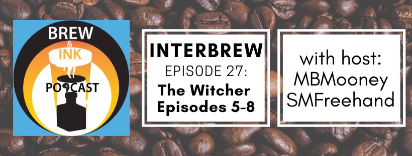 Interbrews 27 – The Witcher Ep 5-8 SPOILER FILLED Review