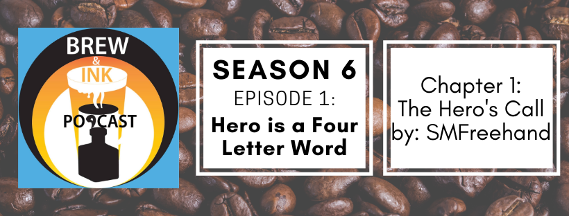 Brew & Ink Podcast – s6 ep1 – Hero is a Four Letter Word Chapter 1