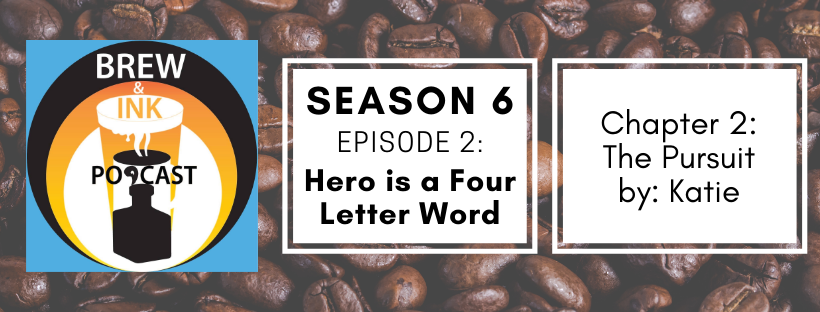 Brew & Ink Podcast – S6 Ep2 – Hero is a Four Letter Word Chapter 2