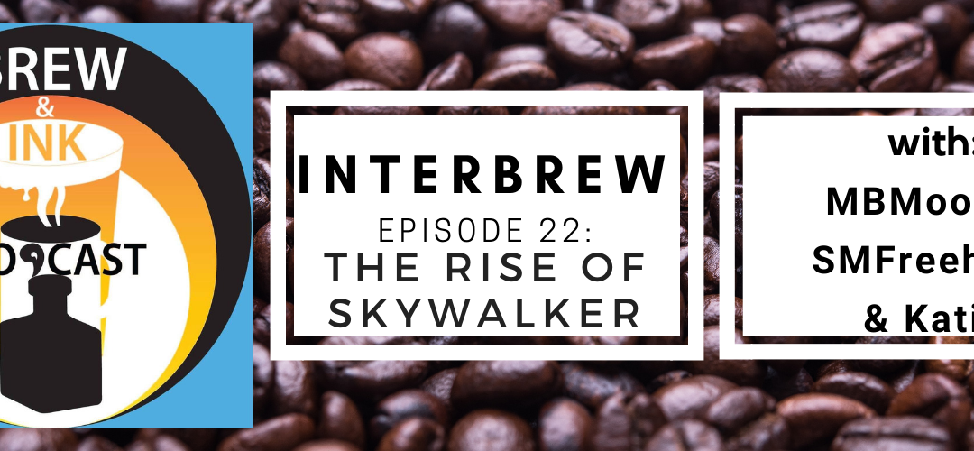 Interbrews 28 – Star Wars – Rise of Skywalker SPOILER FILLED Review