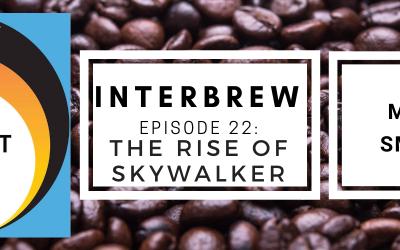 Interbrews 28 – Star Wars – Rise of Skywalker SPOILER FILLED Review