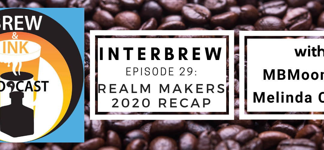 Interbrews 29 – Realm Makers Virtual! 2020 Recap