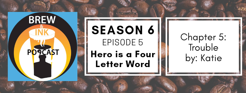 Brew & Ink Podcast – S6 Ep5 – Trouble Ch5 Hero is a Four Letter Word