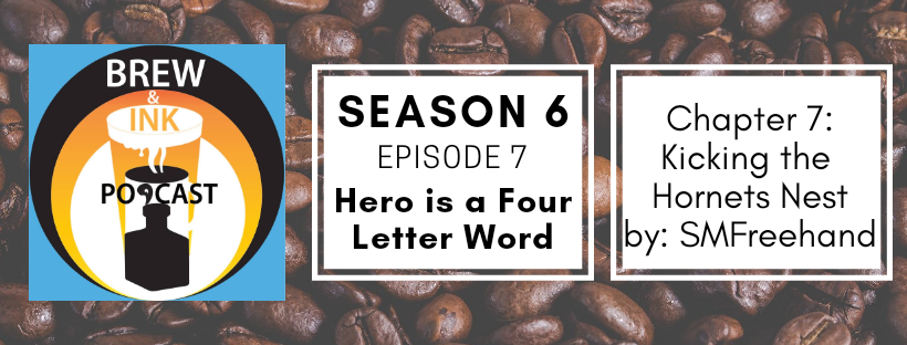 Brew & Ink Podcast – s6 ep7 – Hornet's Nest ch 7 Hero is a Four Letter Word