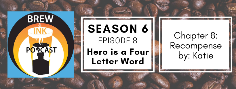 Brew & Ink Podcast – s6 ep8 – Hero is a Four Letter Word ch. 8