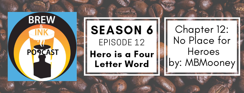 Brew & Ink Podcast – S6 Ep12 – No Place for Heroes – Ch12 Hero is a Four Letter Word