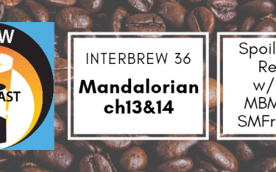 Interbrews 36 – Mandalorian ch13&14 SPOILER FILLED Review