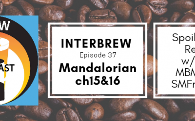Interbrews 37 – Mandalorian Ch.15&16 SPOILER FILLED Review