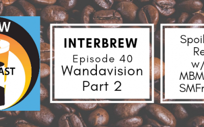 Interbrews 40 – WandaVision SPOILER FILLED Review Part 2